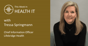 This Week in Health IT - LifeBridge Tressa Springmann