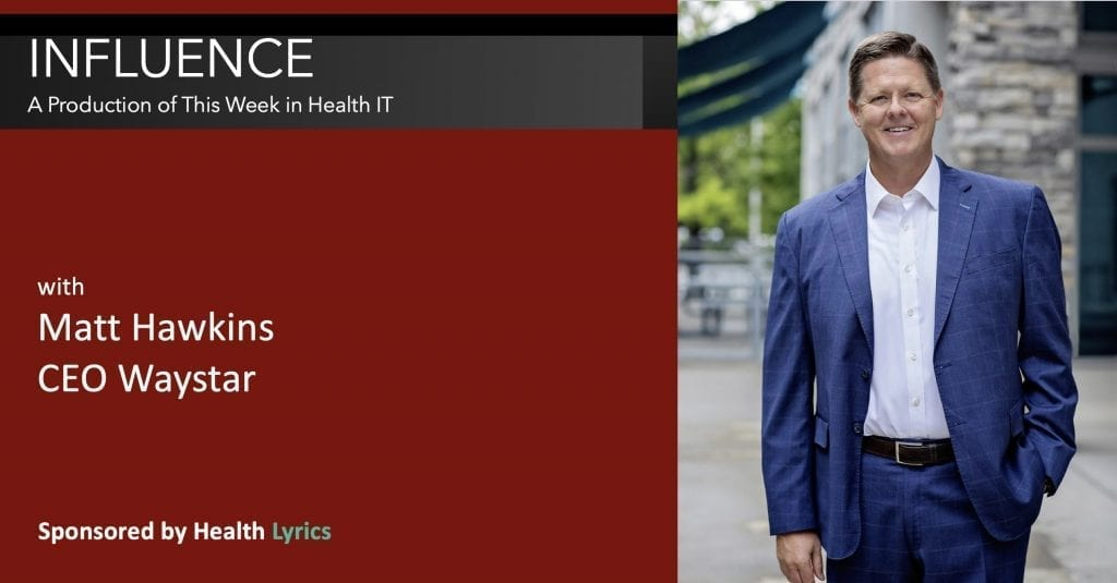 Matt Hawkins CEO Waystar - Influence a production of This Week in Health IT