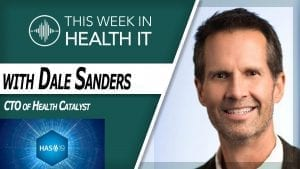 Dale Sanders Health Catalyst This Week in Health IT