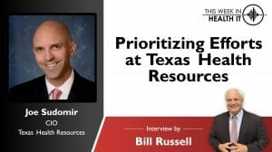 Prioritizing Efforts at Texas Health Resources with CIO Joey Sudomir