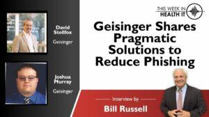 Geisinger Shares Pragmatic Solutions to Reduce Phishing with David Stellfox and Joshua Murray